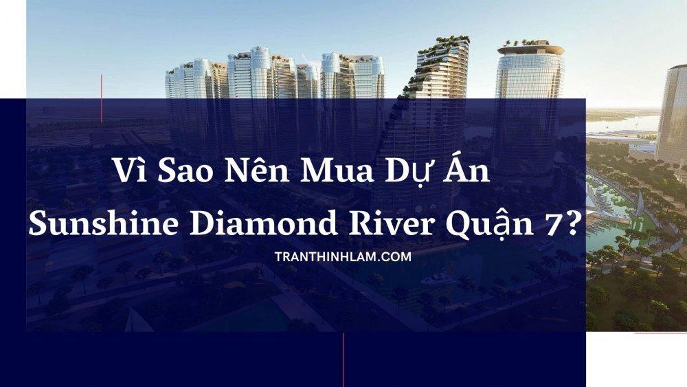 Vì Sao Nên Mua Dự Án Sunshine Diamond River Quận 7
