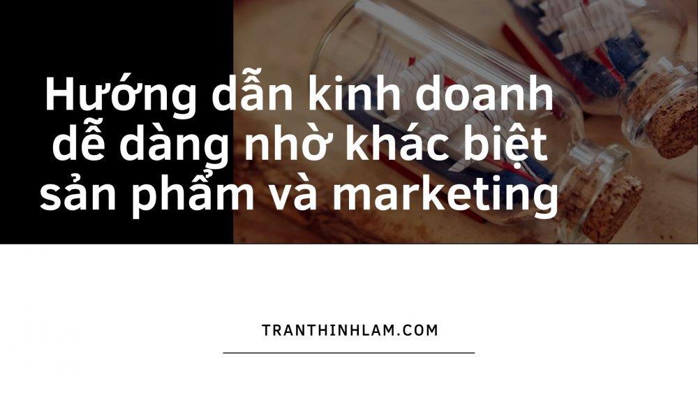 Kinh Doanh De Dang Nho Khac Biet San Pham Va Marketing
