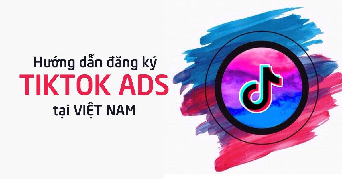 Hướng dẫn đăng ký Tiktok ads tại Việt Nam