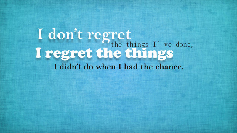 Kết quả hình ảnh cho I don't regret the things I've done, I regret the things I didn't do when I had the chance.