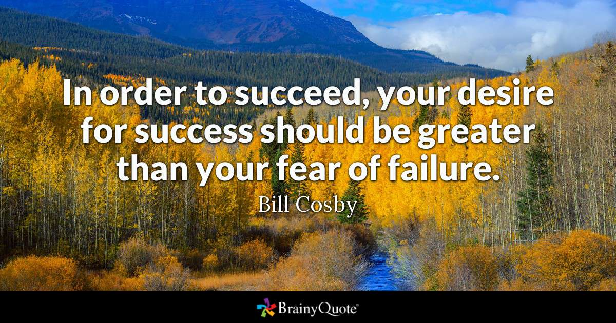 Kết quả hình ảnh cho In order to succeed, your desire for success should be greater than your fear of failure.