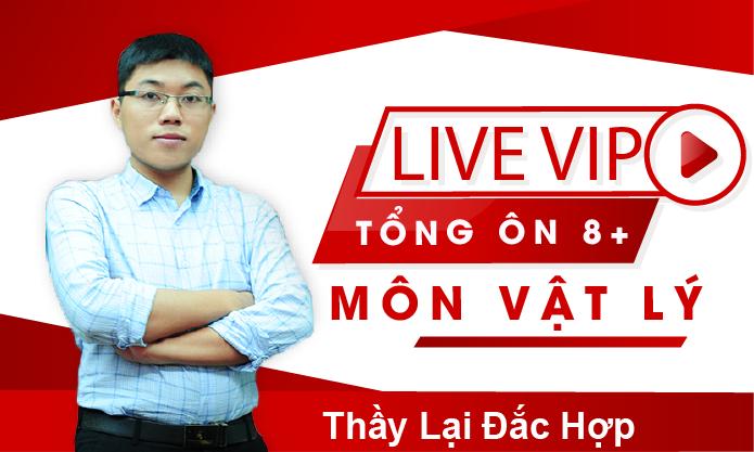 Khóa Live VIP Tổng ôn 8 + môn Vật lý