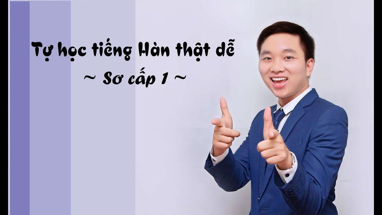 Khóa học Tiếng Hàn tổng hợp cho người Việt - Tiếng hàn Sơ cấp 1