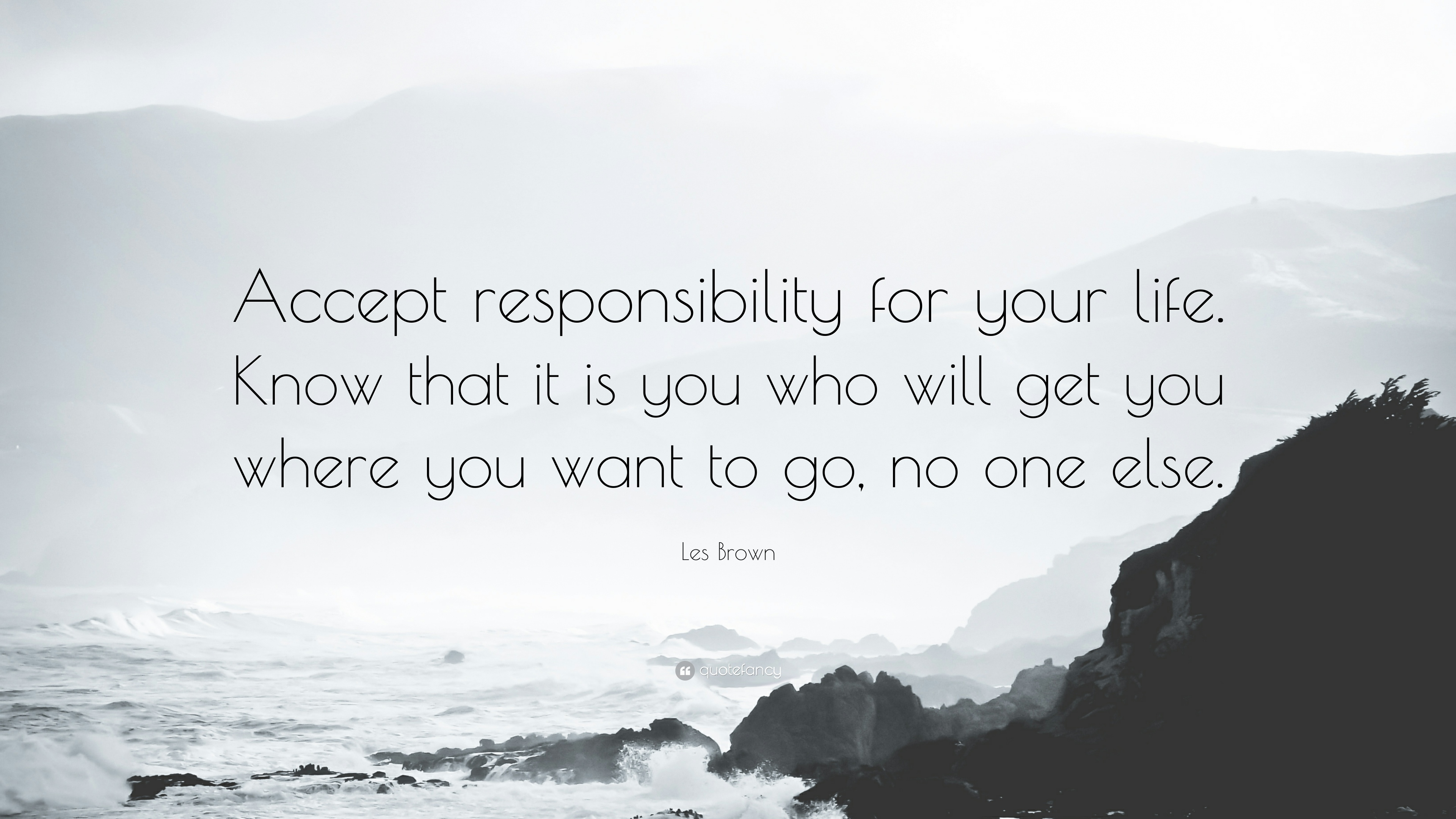 Kết quả hình ảnh cho Accept responsibility for your life. Know that it is you who will get you where you want to go, no one else.