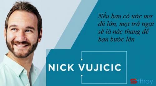 Nếu muốn tìm lại cho mình nghị lực sống thì đừng bỏ qua những câu nói của Nick Vujicic
