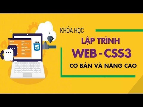 Học lập trình Web - CSS3 cơ bản và nâng cao