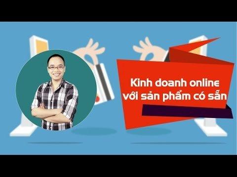 Học kinh doanh online hiệu quả với sản phẩm có sẵn