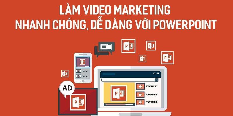 Làm video marketing nhanh chóng dễ dàng với Powerpoint