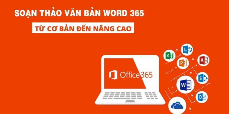 Soạn thảo văn bản Word 365 từ cơ bản đến nâng cao